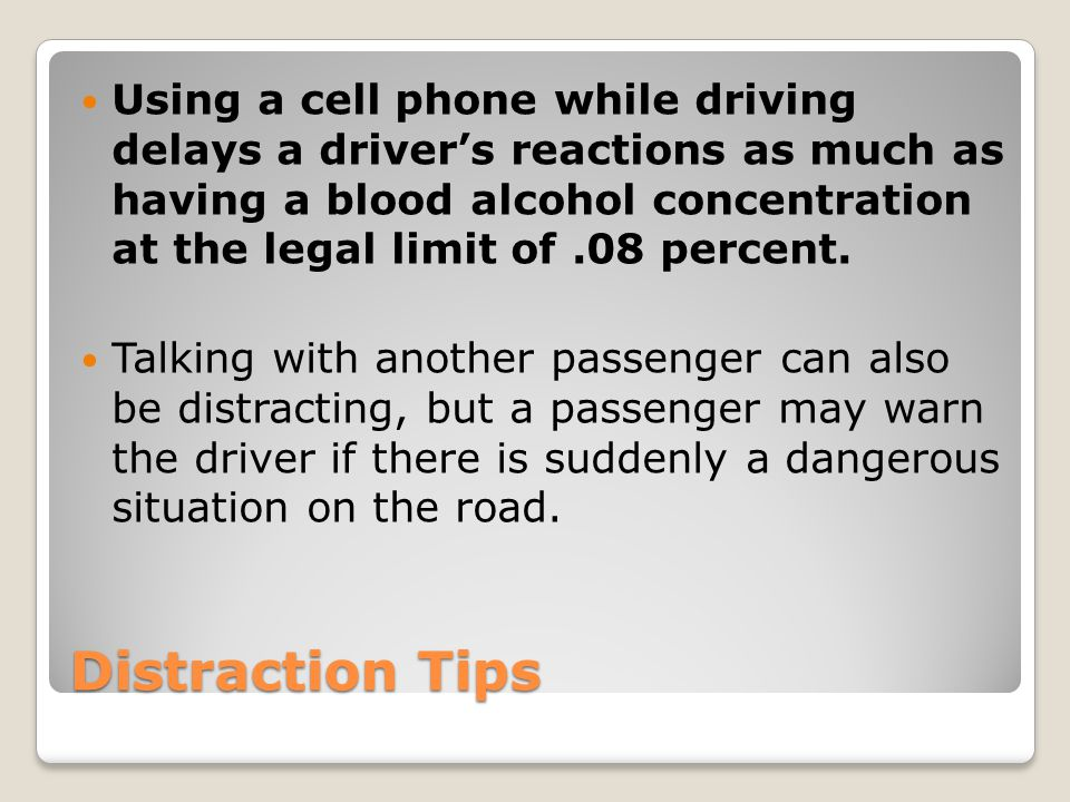 Using a cell phone while driving delays a driver's reactions as much as having a blood alcohol concentration at the legal limit of .08 percent.