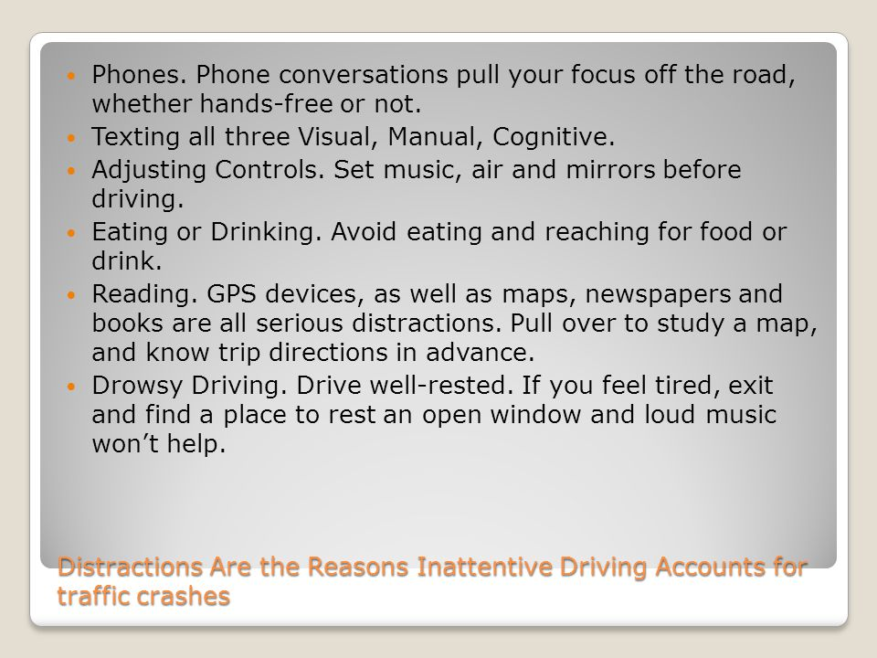Phones. Phone conversations pull your focus off the road, whether hands-free or not.