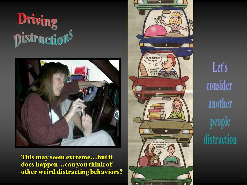 Driving Distractions Let s consider another people distraction