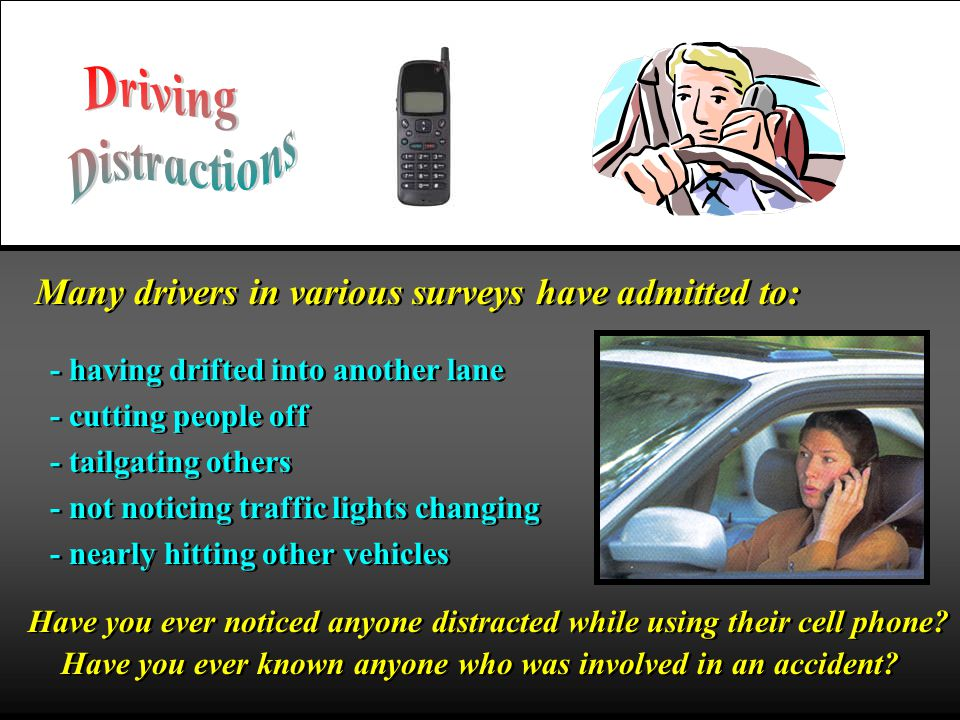 Driving Distractions Many drivers in various surveys have admitted to: