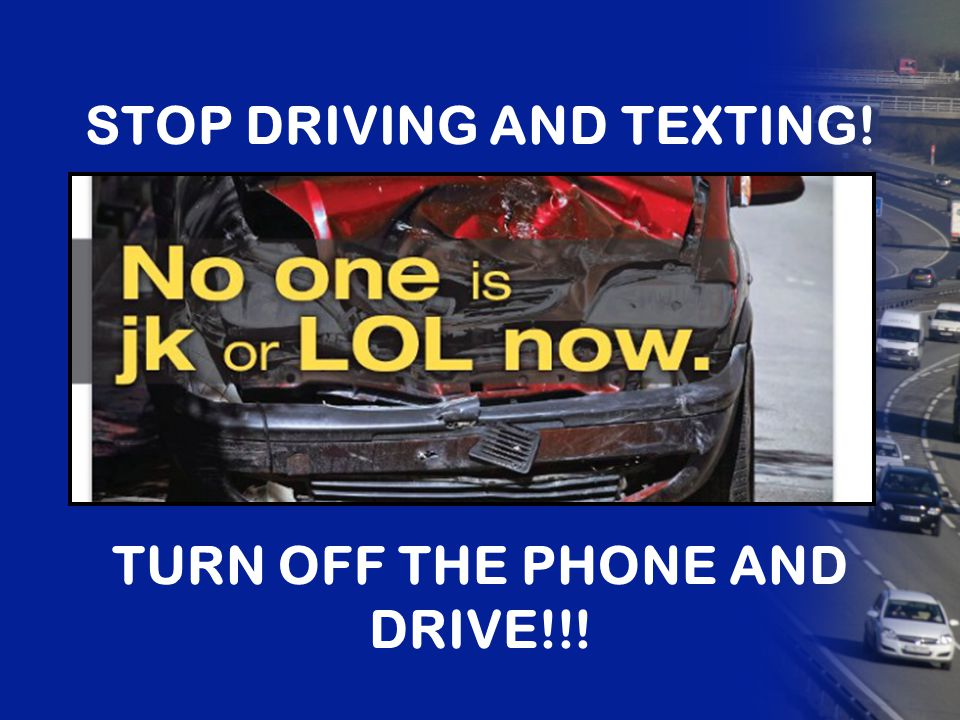 STOP DRIVING AND TEXTING!