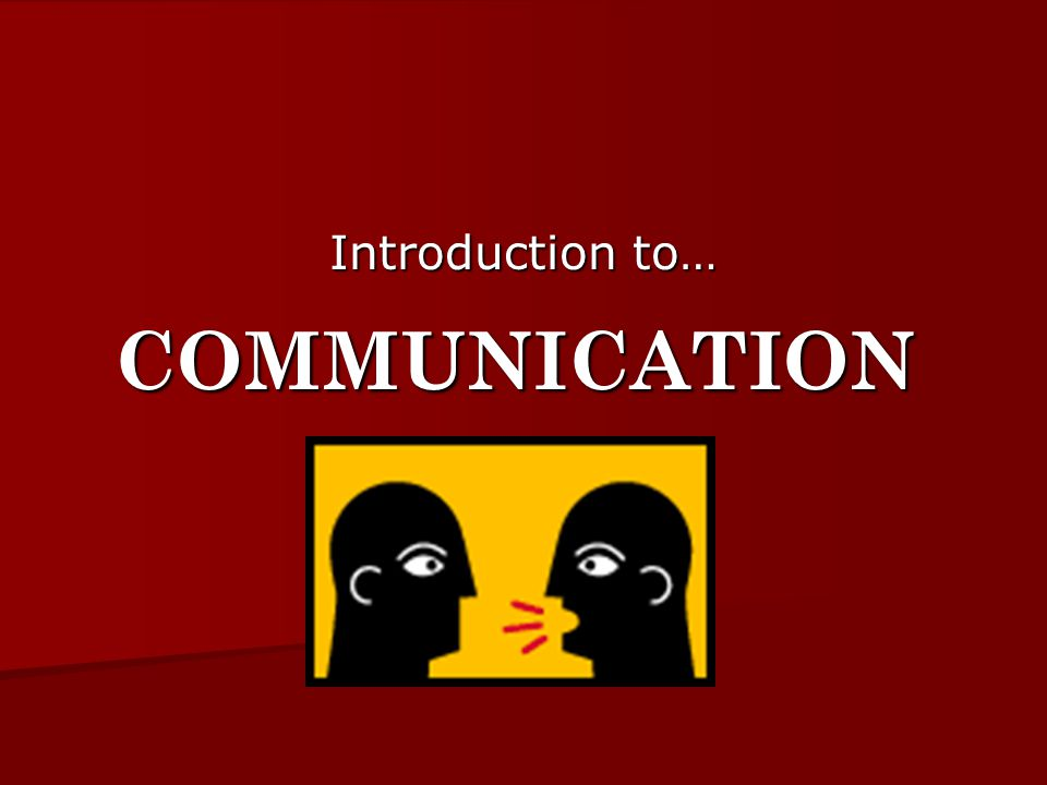 Introduction to… COMMUNICATION