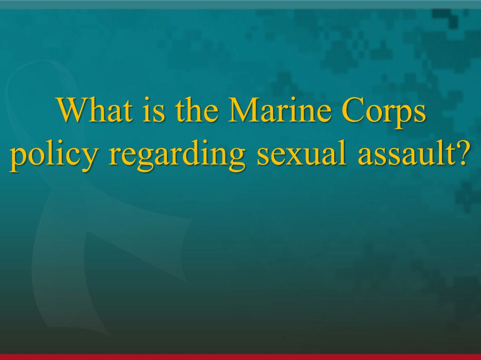 What is the Marine Corps policy regarding sexual assault