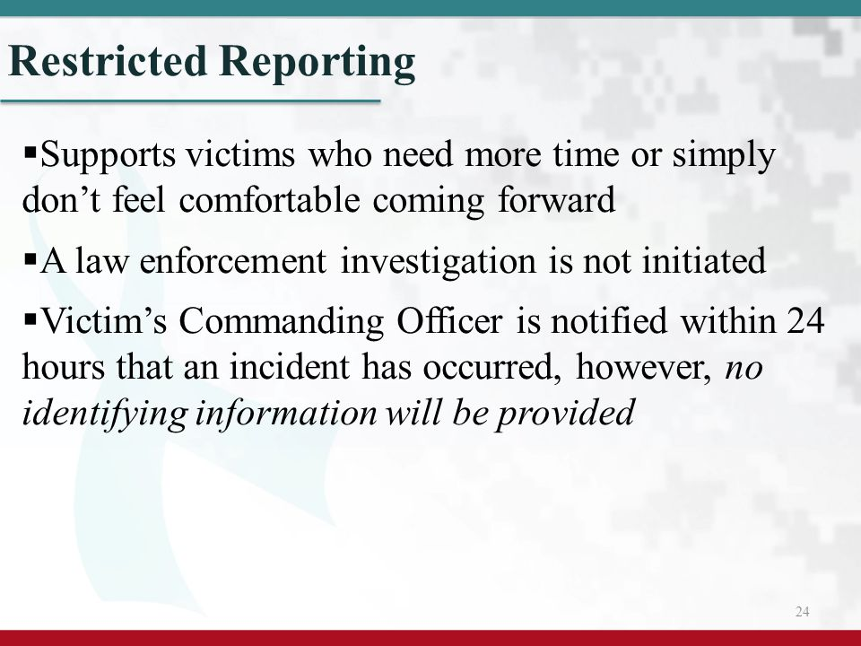Restricted Reporting Supports victims who need more time or simply don't feel comfortable coming forward.