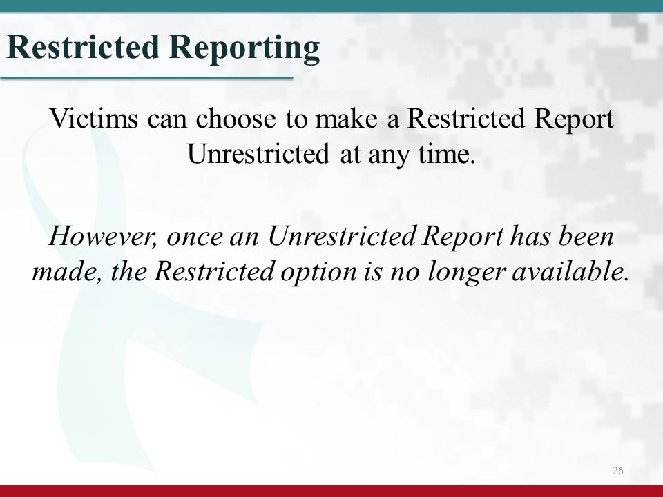 Restricted Reporting Victims can choose to make a Restricted Report Unrestricted at any time.