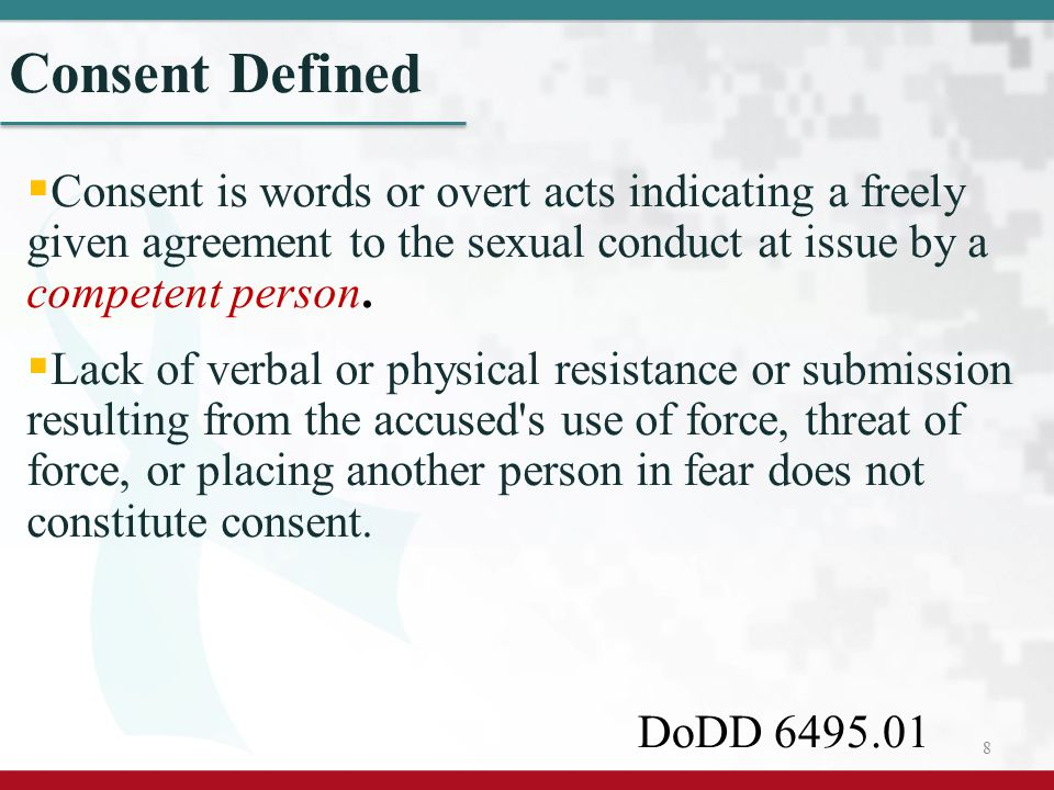 Consent Defined Consent is words or overt acts indicating a freely given agreement to the sexual conduct at issue by a competent person.