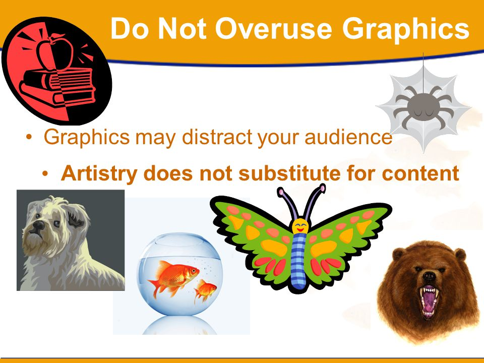 Do Not Overuse Graphics