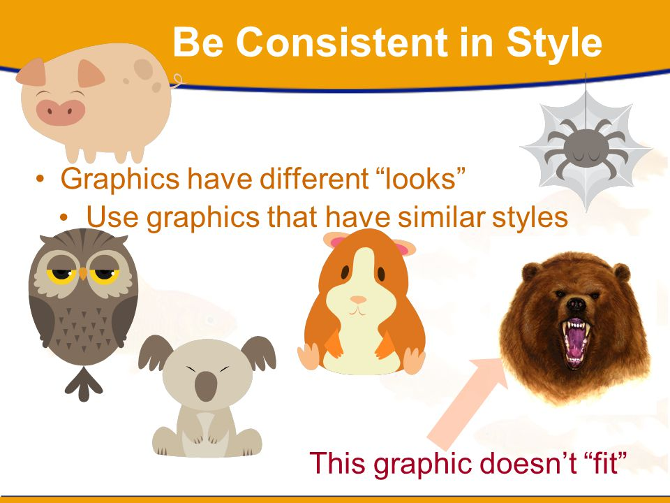 Be Consistent in Style Graphics have different looks