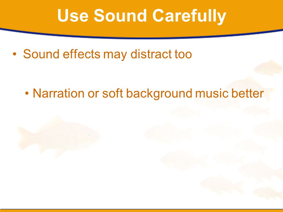 Use Sound Carefully Sound effects may distract too