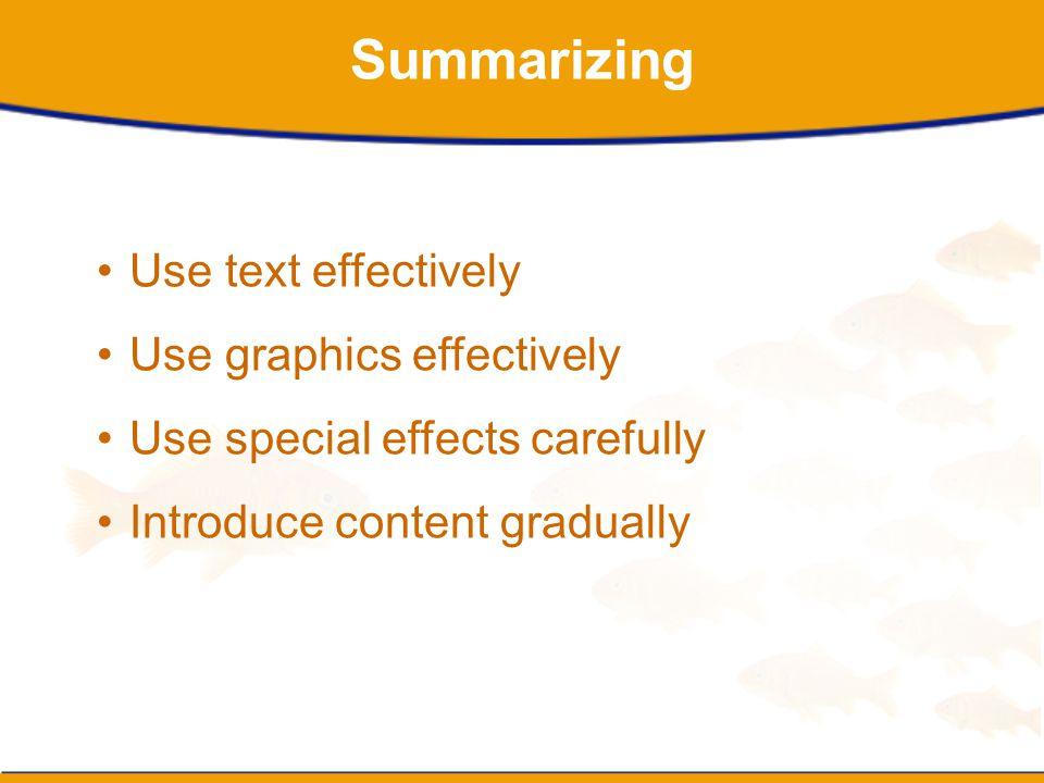 Summarizing Use text effectively Use graphics effectively