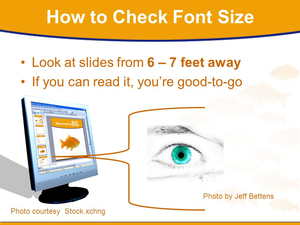 How to Check Font Size Look at slides from 6 – 7 feet away