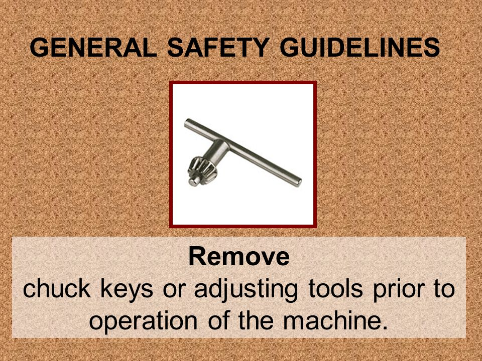 chuck keys or adjusting tools prior to operation of the machine.