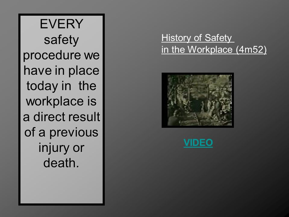 EVERY safety procedure we have in place today in the workplace is a direct result of a previous injury or death.