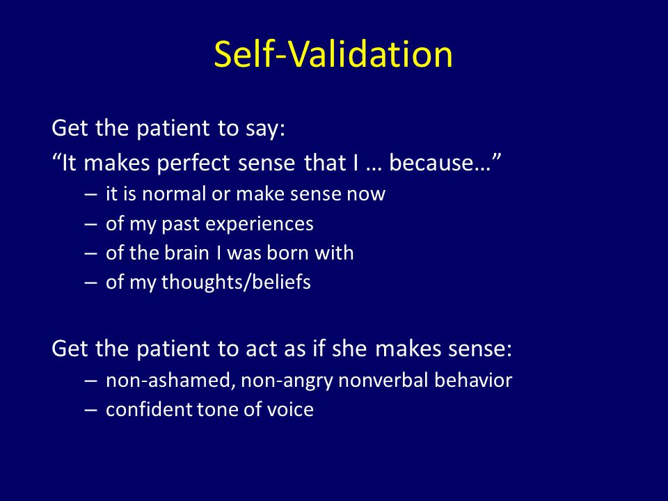 Self-Validation Get the patient to say: