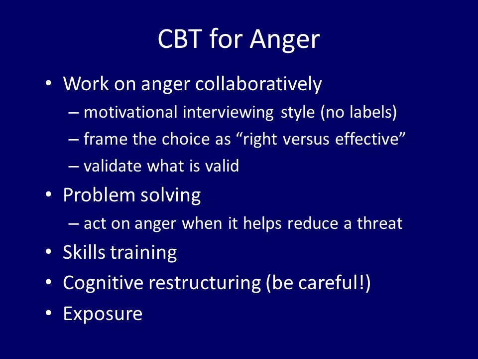 CBT for Anger Work on anger collaboratively Problem solving