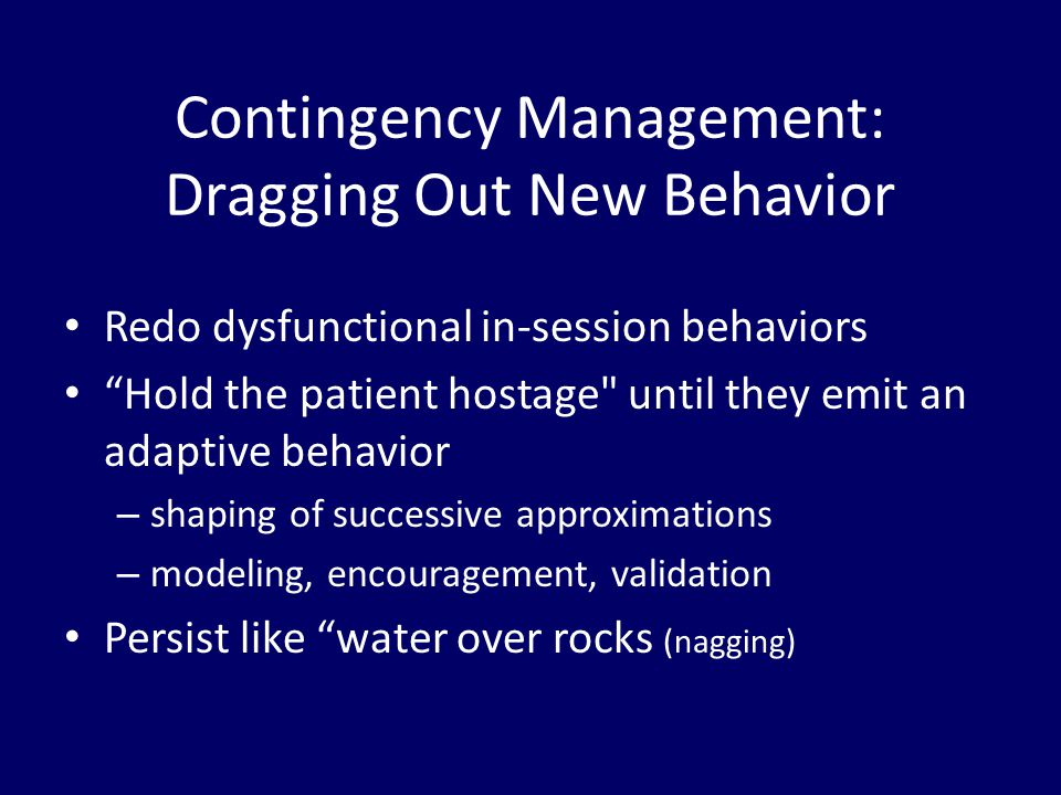 Contingency Management: Dragging Out New Behavior