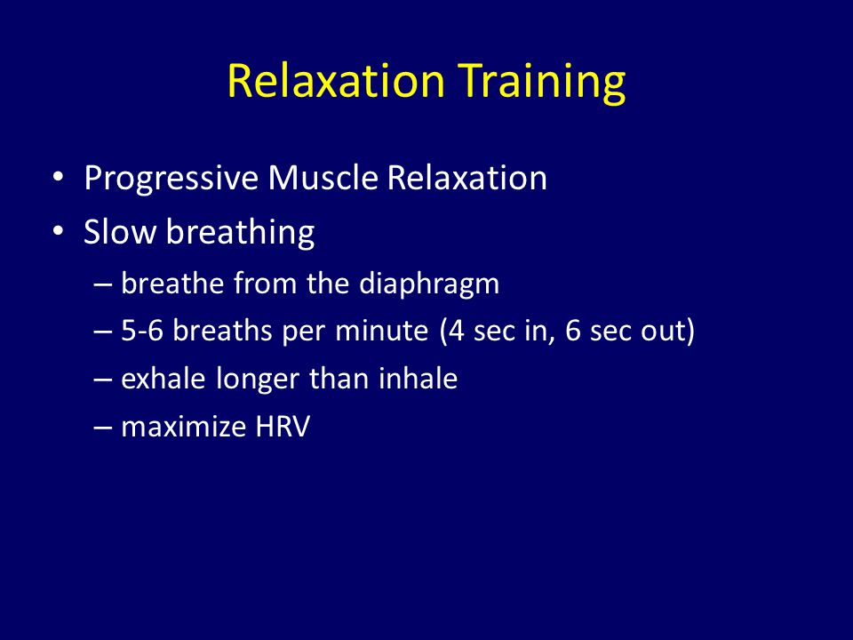 Relaxation Training Progressive Muscle Relaxation Slow breathing