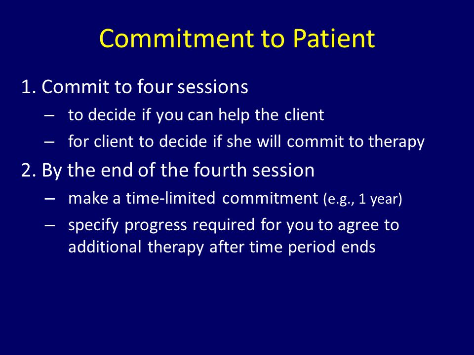 Commitment to Patient 1. Commit to four sessions