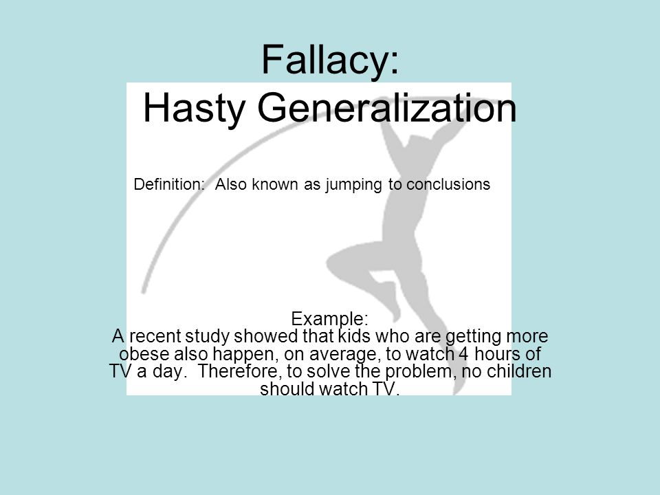 fallacies and generalizations essay Below is an essay on hasty generalization from anti essays, your source for research papers, essays, and term paper examples in writing arguments, by john ramage, john bean, and june johnson, a logical fallacy is defined as a mistaken belief resulting from erroneous cognitions (401.