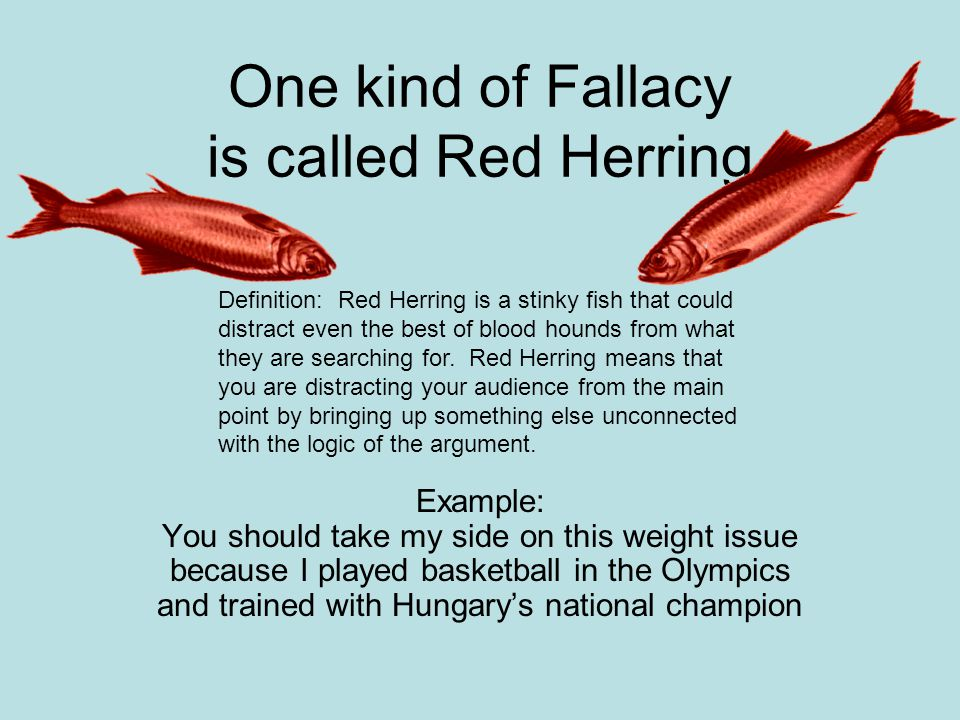 One kind of Fallacy is called Red Herring