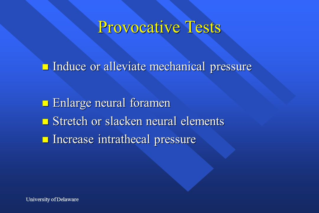 Provocative Tests Induce or alleviate mechanical pressure