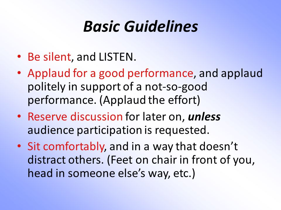 Basic Guidelines Be silent, and LISTEN.