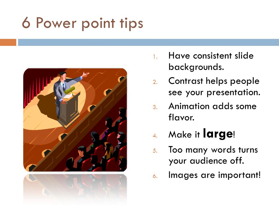 6 Power point tips Have consistent slide backgrounds.