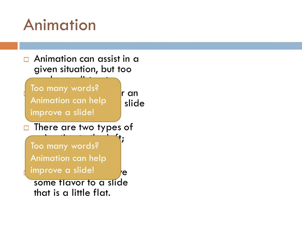 Animation Animation can assist in a given situation, but too much can distract.