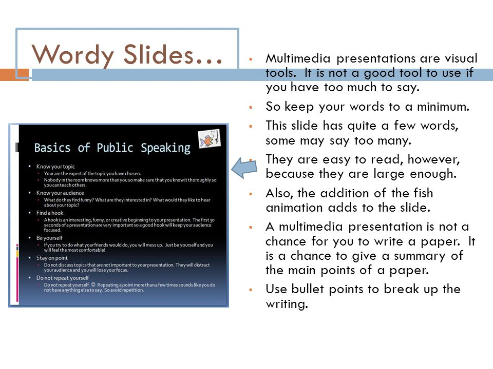 Wordy Slides… Multimedia presentations are visual tools. It is not a good tool to use if you have too much to say.