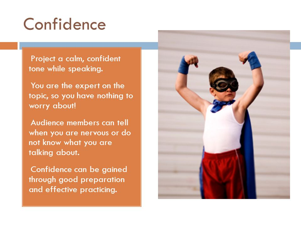 Confidence Project a calm, confident tone while speaking.