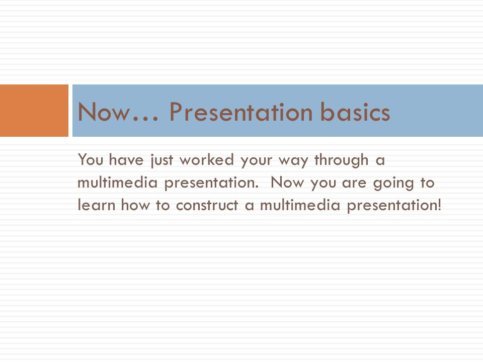 Now… Presentation basics