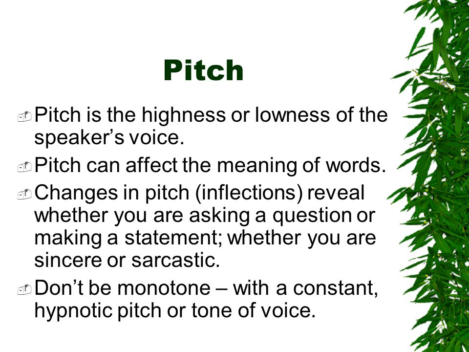 Pitch Pitch is the highness or lowness of the speaker's voice.