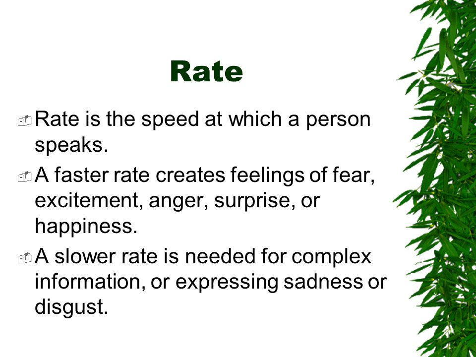 Rate Rate is the speed at which a person speaks.