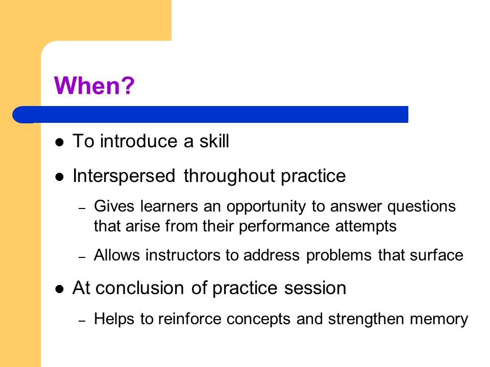 When To introduce a skill Interspersed throughout practice