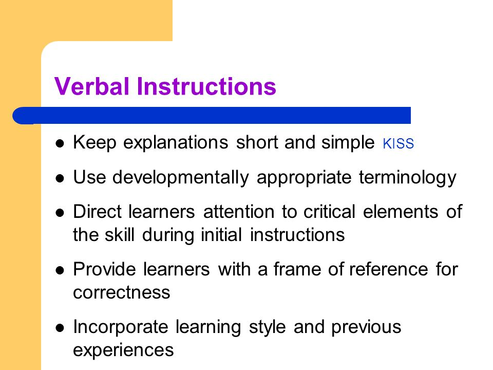 Verbal Instructions Keep explanations short and simple KISS