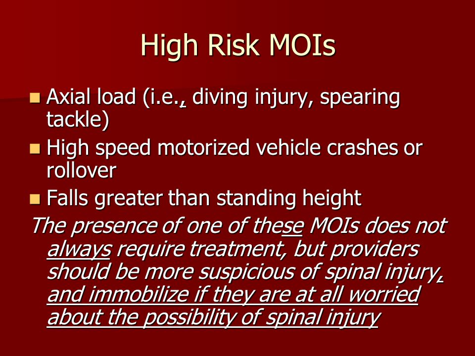 High Risk MOIs Axial load (i.e., diving injury, spearing tackle)