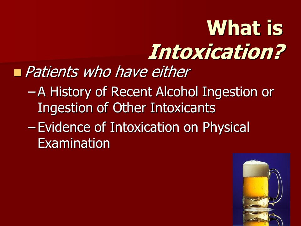 What is Intoxication Patients who have either