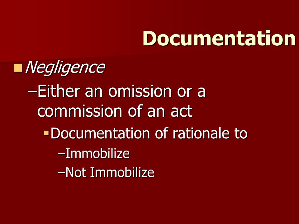 Documentation Negligence Either an omission or a commission of an act