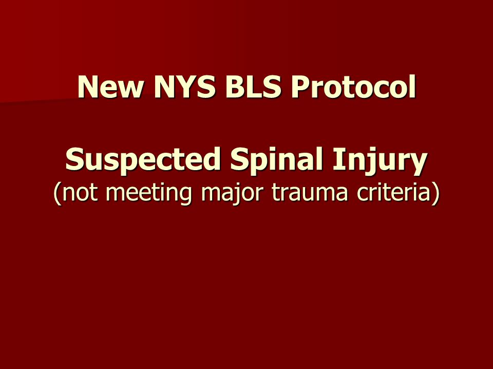 New NYS BLS Protocol Suspected Spinal Injury (not meeting major trauma criteria)