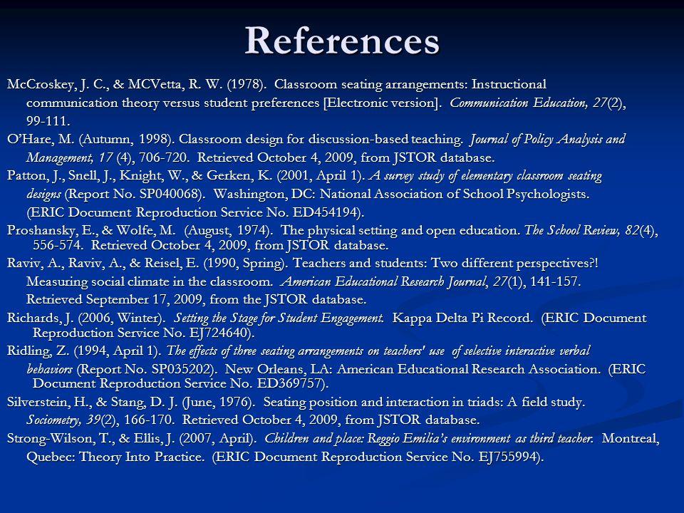 References McCroskey, J. C., & MCVetta, R. W. (1978). Classroom seating arrangements: Instructional.
