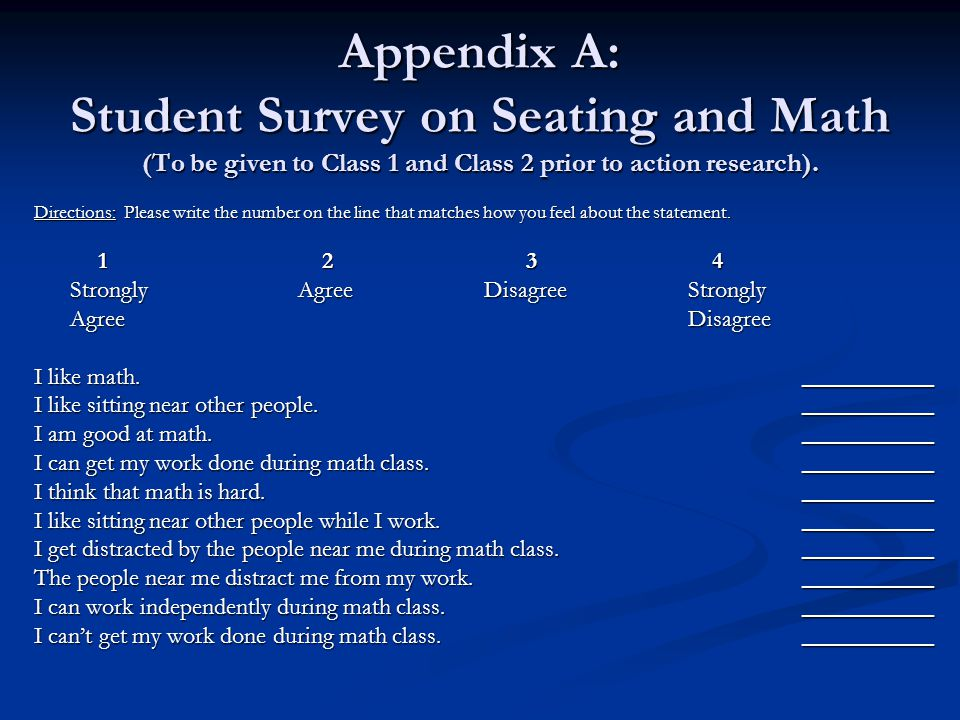 Appendix A: Student Survey on Seating and Math (To be given to Class 1 and Class 2 prior to action research).