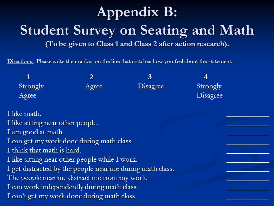 Appendix B: Student Survey on Seating and Math (To be given to Class 1 and Class 2 after action research).