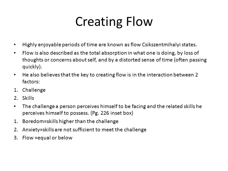 Creating Flow Highly enjoyable periods of time are known as flow Csikszentmihalyi states.