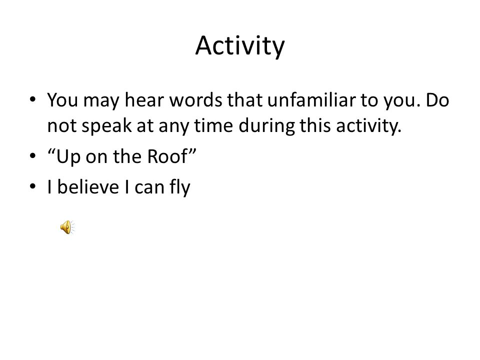 Activity You may hear words that unfamiliar to you. Do not speak at any time during this activity. Up on the Roof