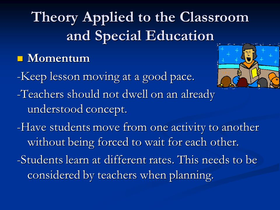 Theory Applied to the Classroom and Special Education