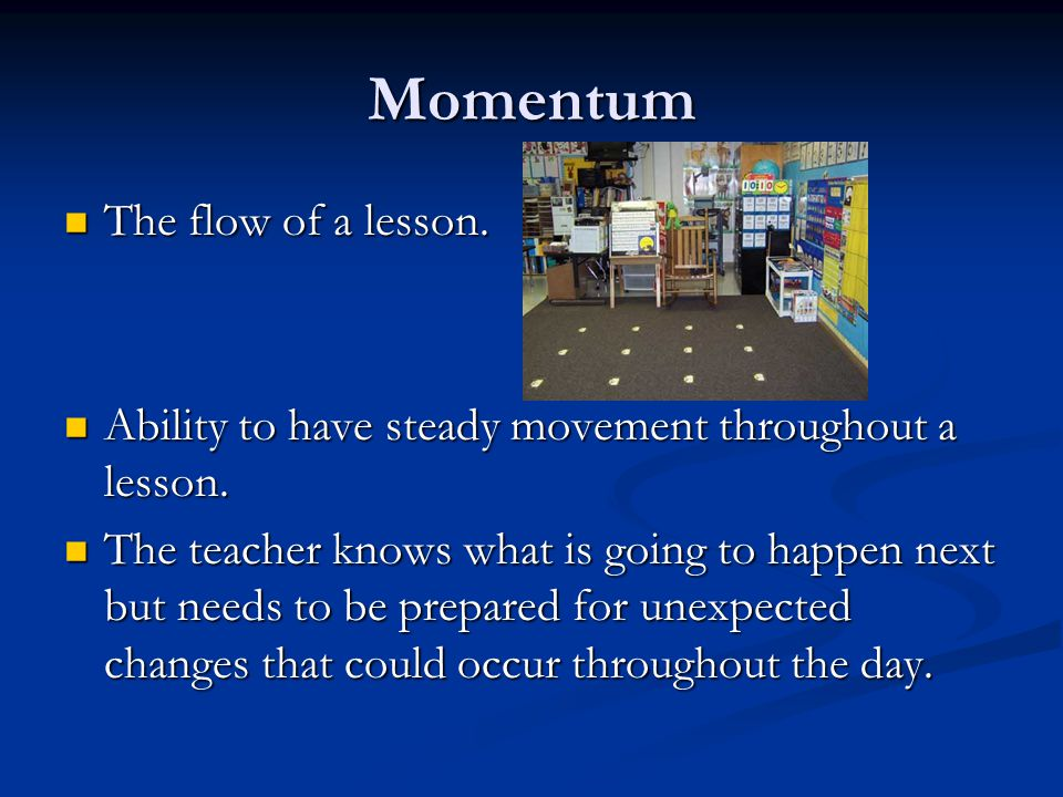 Momentum The flow of a lesson.