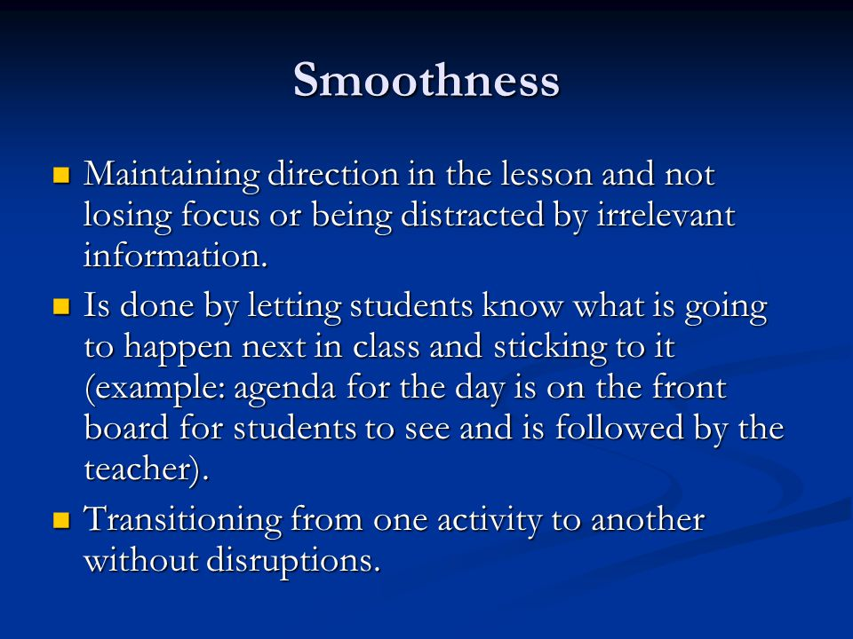 Smoothness Maintaining direction in the lesson and not losing focus or being distracted by irrelevant information.