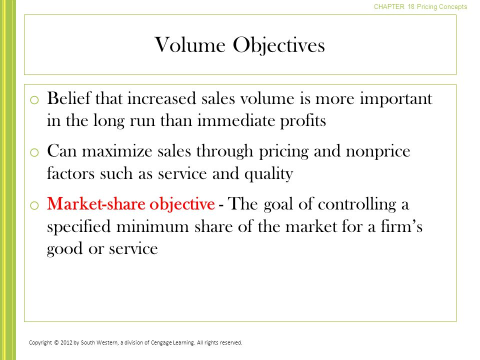 Volume Objectives Belief that increased sales volume is more important in the long run than immediate profits.