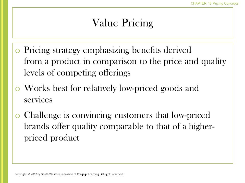 Value Pricing Pricing strategy emphasizing benefits derived from a product in comparison to the price and quality levels of competing offerings.