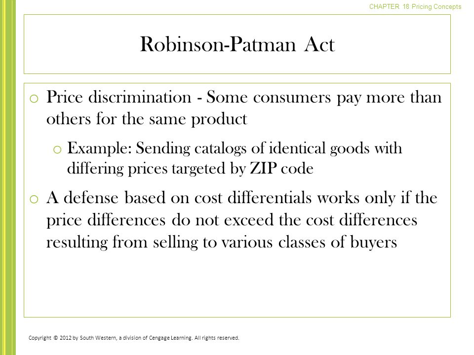 Robinson-Patman Act Price discrimination - Some consumers pay more than others for the same product.
